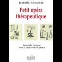 Petit opéra thérapeutique - Fantaisie lyrique pour 3 chanteurs et piano