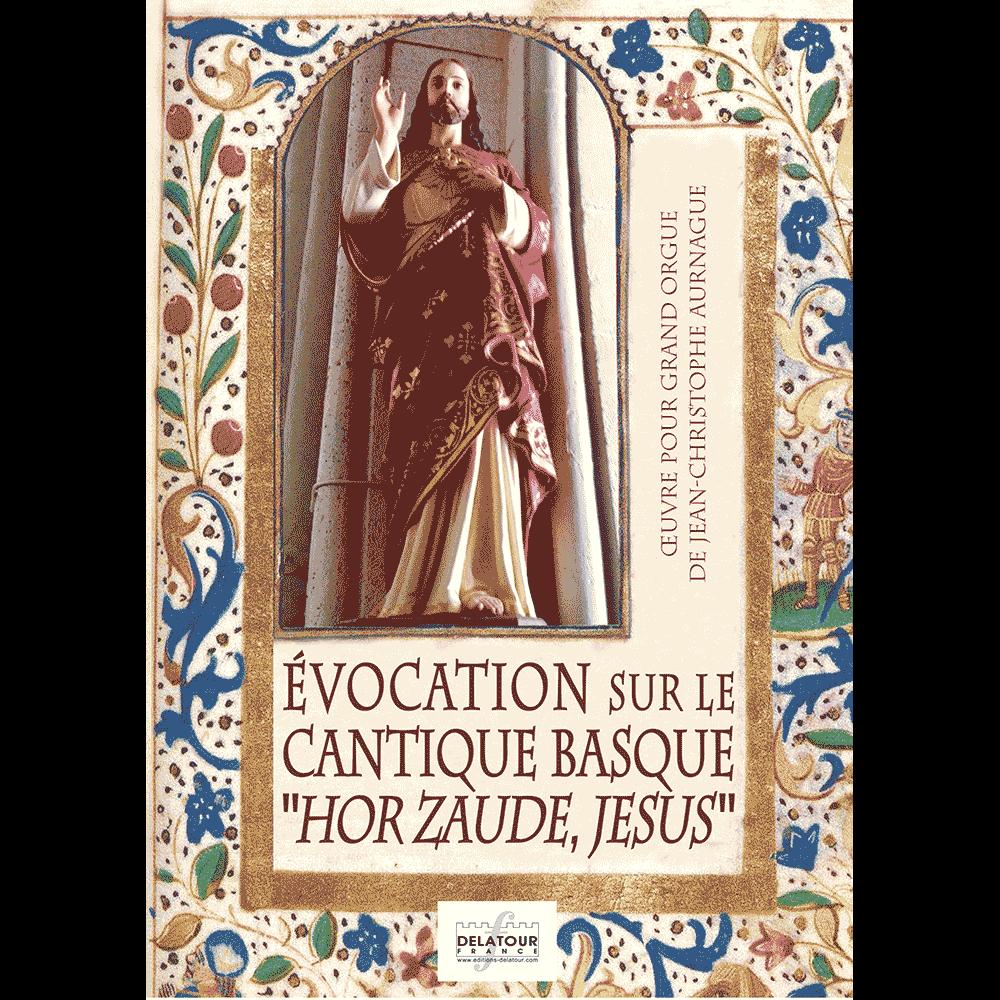 Evocation sur le cantique Basque HOR ZAUDE JESUS für Orgel